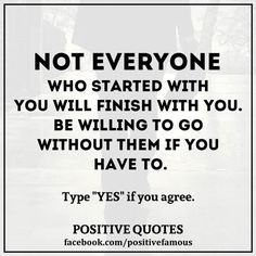 Not everyone who started with you will finish with you. Be willing to go without them if you have to. #psychicreadings #psychics #psychic #psychicmedium