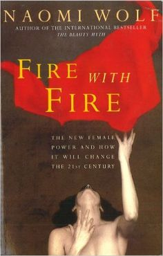 Fire With Fire: New Female Power and How it Will Change the Twenty-First Century eBook: Naomi Wolf: Amazon.co.uk: Books