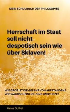 """""""Mein Schulbuch der Philosophie. Herrschaft im Staat soll nicht despotisch sein wie über Sklaven."""" von Heinz Duthel • BoD Buchshop • Besondere Autoren. Besonderes Sortiment."""