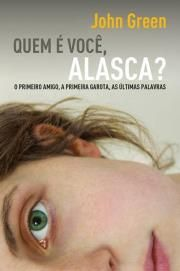 Quem É Você, Alasca? - o Primeiro Amigo, A Primeira Garota, As Últimas Palavras. Um livro para ler e pensar na adolecencia.