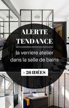 Alerte Tendance : La Verrière Atelier dans la Salle de Bains (26 Idées)