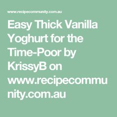Easy Thick Vanilla Yoghurt for the Time-Poor by KrissyB on www.recipecommunity.com.au