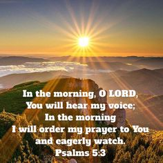 Psalms In the morning, O LORD, You will hear my voice; In the morning I will order my prayer to You and eagerly watch. Bible Verses Quotes, Bible Scriptures, Faith Quotes, In God We Trust, Faith In Love, Powerful Scriptures, Jesus Christus, Bible Love, Faith Prayer