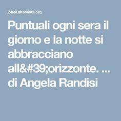 Puntuali ogni sera il giorno e la notte si abbracciano all'orizzonte. ... di Angela Randisi