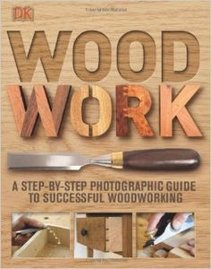 Woodwork: A Step-by-Step Photographic Guide to Successful Woodworking Hardcover – April 19, 2010