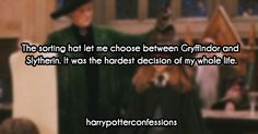 harrypotterconfessions:  [The sorting hat let me choose between Gryffindor and Slytherin. It was the hardest decision of my whole life.]