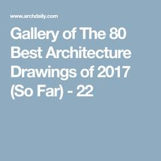 Gallery of The 80 Best Architecture Drawings of 2017 (So Far) - 22