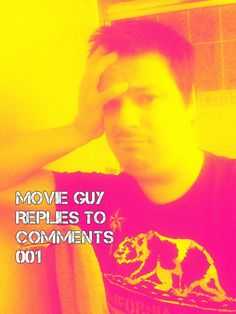 MOVIE GUY REPLIES TO COMMENTS 001