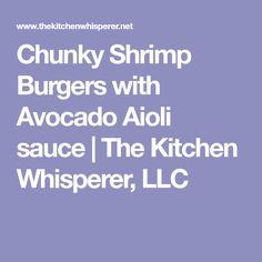 Chunky Shrimp Burgers with Avocado Aioli sauce | The Kitchen Whisperer, LLC