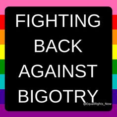 Fight bigotry and hate speech. #equality #LGBTrights #LGBTQIA #FightHomophobia #FightTransphobia