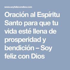 Oración al Espíritu Santo para que tu vida esté llena de prosperidad y bendición – Soy feliz con Dios