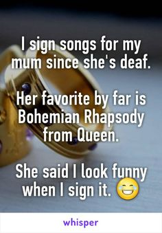 I sign songs for my mum since she's deaf.  Her favorite by far is Bohemian…