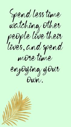 phone wall paper nature Spend less time watching other people live their lives, and spend more time enjoying your own True Quotes, Motivational Quotes, Inspirational Quotes, Fly Quotes, Pretty Phone Wallpaper, Free Wallpaper For Phone, Favorite Quotes, Best Quotes, Love Your Life