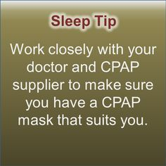 Work closely with your doctor and CPAP supplier to make sure you have a CPAP mask that suits you.