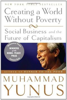 Creating a World Without Poverty: Social Business and the Future of Capitalism by Muhammad Yunus, http://www.amazon.com/dp/1586486675/ref=cm_sw_r_pi_dp_uBs5pb17451G1