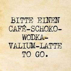 Bitte einen Cafe-Schoko-Wodka-Valium-Latte to go Please a cafe-choco-vodka-valium-latte to go Sassy Quotes, Funny Quotes, Entrepreneur Motivation, Just Smile, Statements, Coffee Quotes, True Words, Quotations, Inspirational Quotes