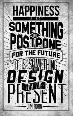 Happiness is not something you postpone for the future word art print poster black white motivational quote inspirational words of wisdom motivationmonday Scandinavian fashionista fitness inspiration motivation typography home decor