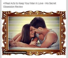 http://hissecretobsessionreviewed.com/4-real-acts-to-keep-your-man-in-love/   4 Real Acts to Keep Your Man In Love - His Secret Obsession Review - Do you want keep your man in love? Read 4 real acts to keep your man in love by James Bauer's His Secret Obsession.