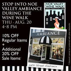 Noe Valley Wine Walk!  Thurs, August 20th • 4-8pm  Pop into the Noe Valley Ambiance during the Wine Walk to enjoy yummy refreshments, 10% Off Regular Items and 20% Additional Off Sale Items!      For more info about this event visit: https://www.sresproductions.com/noe_valley_wine_walk.html