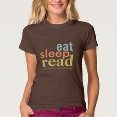 """Eat Sleep Read Priorities in Order Retro Colors Tshirt http://www.zazzle.com/eat_sleep_read_priorities_in_order_retro_colors_tshirt-235846844257299602?rf=238756979555966366&tc=PtMPrssKRMreadingQuote """"eat, sleep, read - see, I do have my priorities in order"""" - perfect for the book lover!  In soft retro colors of aqua teal, apricot orange, and lime green, shown here on a chocolate brown t-shirt."""