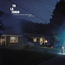 Image result for yo la tengo and then nothing turned itself inside-out