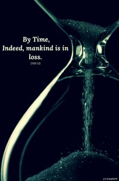 By time, indeed mankind is in loss.