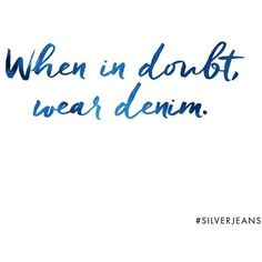 That's denim good advice #wildandfree #silverjeans ❤ liked on Polyvore featuring text, quotes, phrase and saying