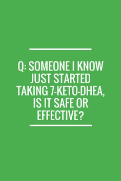 Q: Someone I know just started taking 7-Keto-DHEA is it safe or effective? supplements weight loss