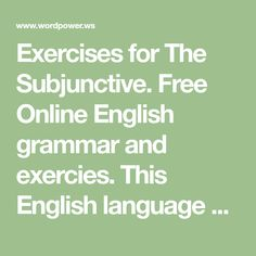 Exercises for The Subjunctive. Free Online English grammar and exercies. This English language website can help you learn English free of charge. The site covers English verb tenses, irregular verbs, adjectives, nouns, pronouns, adverbs, phrasal verbs, prepositions, determiners and much more. Verb Tenses, Adverbs, Prepositions, English Verbs, English Grammar, English Language, Learn English For Free, Irregular Verbs, Learning English
