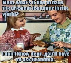 Mom What's It Like To Have The Greatest Daughter In The Worls quotes quote kids mom mother daughter family quote family quotes funny quotes children humor mother quotes