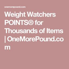 Weight Watchers POINTS® for Thousands of Items | OneMorePound.com