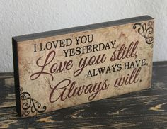 Primitive Wood Sign Block LOVED YOU YESTERDAY LOVE YOU STILL Rustic Home Decor