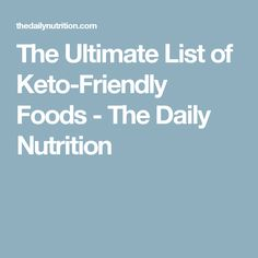 The Ultimate List of Keto-Friendly Foods - The Daily Nutrition