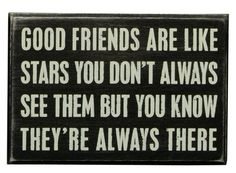 """This sign reads """"""""good friends are like stars, you don't always see them but you know they're always there."""""""" primitives by kathy is a leader in quality and desigin of decorative signs."""