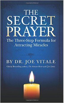 The Secret Prayer: The Three-Step Formula for Attracting Miracles: Dr. Joe Vitale: 9781512264159: Amazon.com: Books
