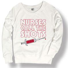 Nurses Call The Shots Needle Funny Hospital Humor Cute Novelty Ladies Sweatshirt