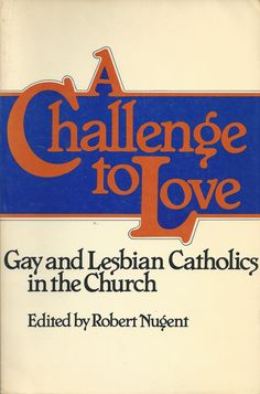 A Challenge to Love: Gay and Lesbian Catholics in the Church front cover