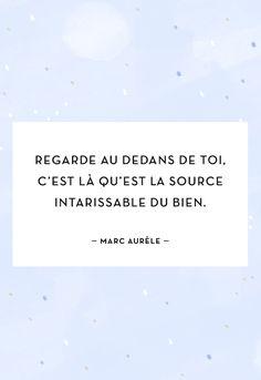 """""""Regarde au dedans de toi, c'est là qu'est la source intarissable du bien."""" - Marc Aurèle"""