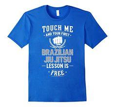 *** Touch Me and Your First Brazilian Jiu Jitsu Lesson is Free *** The Perfect Brazilian Jiu Jitsu Shirt for Men and Women who love Funny BJJ Shirts Great Brazilian Jiu Jitsu Gifts and Awesome Brazil...