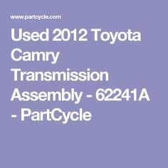 Used 2013 Toyota Camry Transmission Assembly - 62676 - PartCycle Used Toyota Camry, 2011 Toyota Camry, Used Car Parts, Marketing