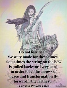 Do not lose heart: We were made for these times. Sometimes the string on the bow is pulled backward very hard, in order to let the arrows of peace and transformation fly forward. Spiritual Tattoo, Spiritual Quotes, Pagan Quotes, Enlightenment Quotes, Spiritual Growth, Spiritual Awakening, Native American Spirituality, Native American Wisdom, American Indian Quotes