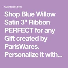 Shop Blue Willow Satin Ribbon PERFECT for any Gift created by ParisWares. Personalize it with photos & text or purchase as is! Advent House, Ribbon, Satin, Shop, Photos, Blue, Gifts, Tape, Pictures