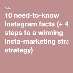 10 need-to-know Instagram facts (+ 4 steps to a winning Insta-marketing strategy)