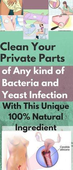 Clean Your Private Parts of Any kind of Bacteria and Yeast Infection With This Unique 100% Natural Ingredient