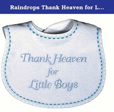 """Raindrops Thank Heaven for Little Boys Embroidered Bib, Blue. This is Raindrops classic and timeless embroidered bib, """"Thank Heaven for Little Boys"""". It is all about gratitude and Love. The traditional style is made in the best 100% cotton velour terry and it will absorb all the messes your little one can create. There is no polyester in any of our velour terry, only cotton, and because of this, this top quality bib will absorb all liquids and continue to wear and wash beautifully. This…"""