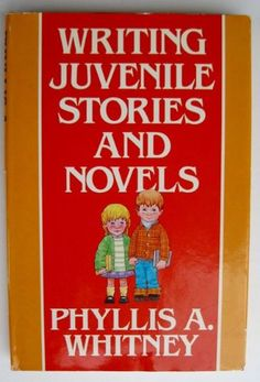 Writing Juvenile Stories and Novels : How to Write and Sell Fiction for Young People - Phyllis A. Whitney - PN3377 .W53 1976