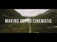 How to Make Your GoPro Footage Look More Professional and Cinematic