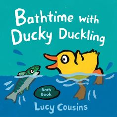 It's just ducky! In a waterproof format, this irresistible Lucy Cousins character makes a splash at bath time, high-chair time, or anytime. Clean Book, British Books, Little Fish, Penguin Random House, Bedtime Stories, Bath Time, Cousins, Book Design, Childrens Books