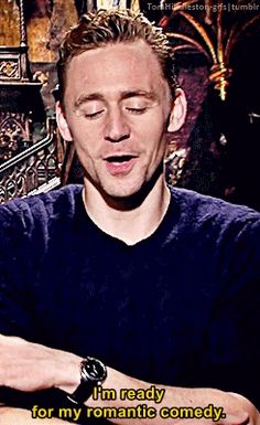 Tom Hiddleston, x I'm ready too Tom, I'm ready too