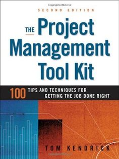 The Project Management Tool Kit: 100 Tips and Techniques for Getting the Job Done Right by Tom Kendrick. $15.01. Publication: April 7, 2010. Reading level: Ages 18 and up. Author: Tom Kendrick. Publisher: AMACOM; Second Edition edition (April 7, 2010)